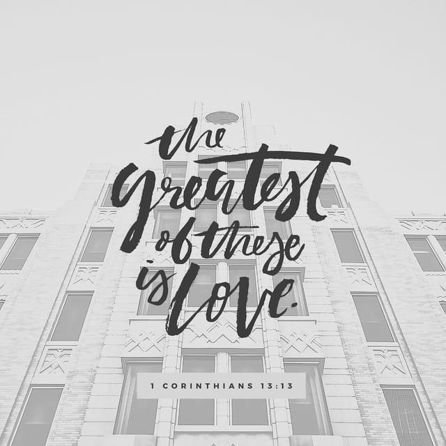 1 Corinthians 13:13 - https://www.bibl...