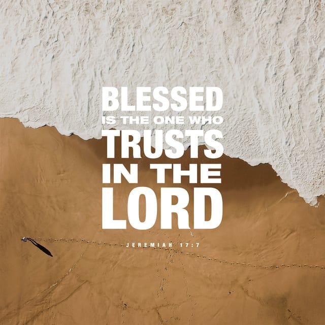 Jeremiah 17:7 - https://www.bibl...