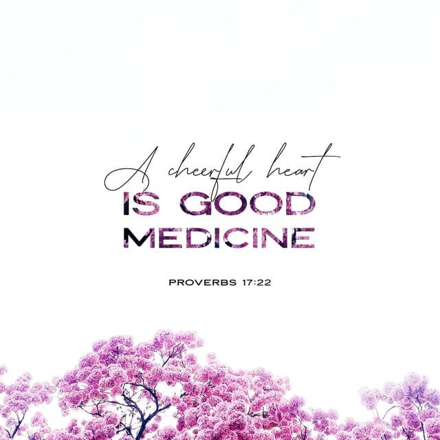 Proverbs 17:22 - https://www.bibl...