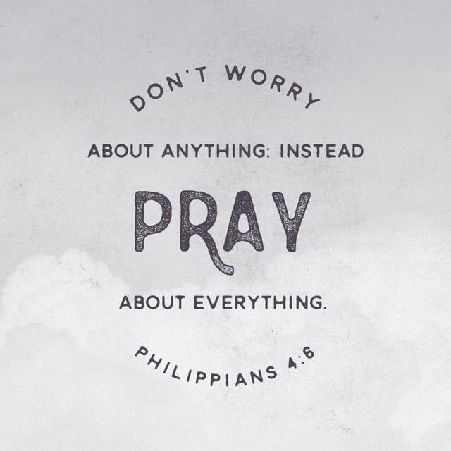 Philippians 4:6 - https://www.bibl...