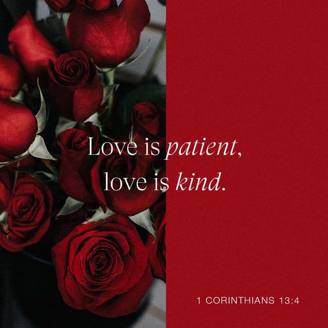 1 Corinthians 13:4 - https://www.bibl...