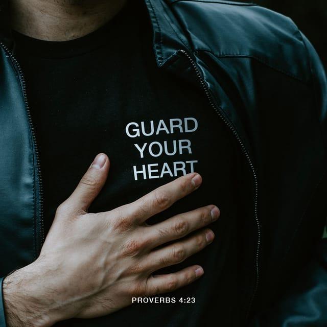 Proverbs 4:23 - https://www.bibl...
