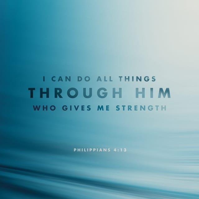 Philippians 4:13 - https://www.bibl...