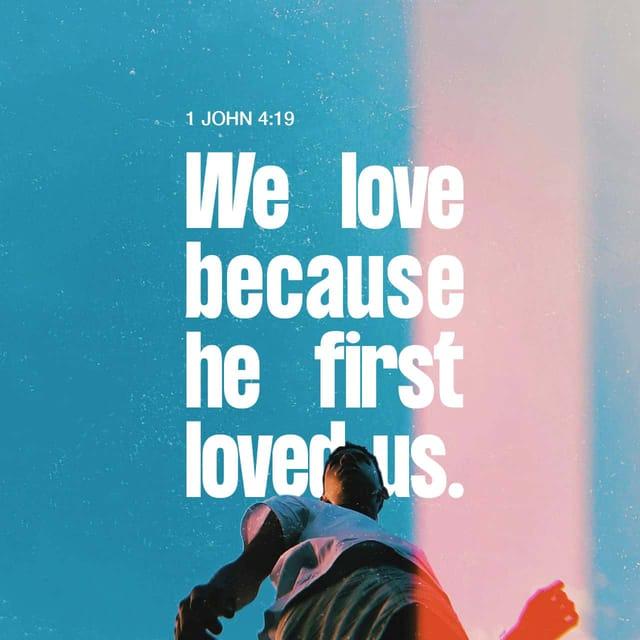 1 John 4:19 - https://www.bibl...