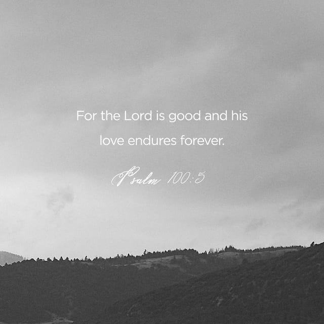 Psalms 100:5 - https://www.bibl...