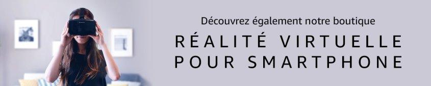 Découvrez également la réalité virtuelle pour smartphone