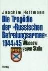 Die Tragödie der Russischen Befreiungsarmee 1944/45. Wlassow gegen Stalin von Joachim Hoffmann (9. Juni 2003) Gebundene Ausgabe