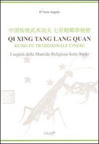 Qi Xing Tan Lang Quan. Kung-fu tradizionale cinese. I segreti della mantide religiosa sette stelle