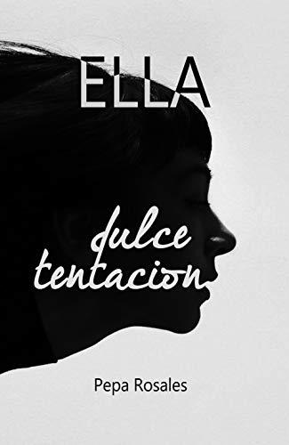 Ella: Dulce tentación de Pepa Rosales Bueno