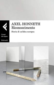 Riconoscimento: Storia di un'idea europea di [Honneth, Axel]