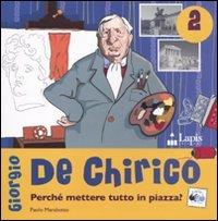 Giorgio de Chirico. Perché mettere tutto in piazza?