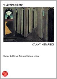Atlanti metafisici. Giorgio De Chirico. Arte, architettura, critica