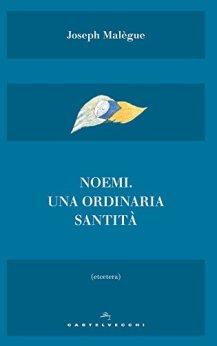 Noemi: Una ordinaria santità di [Malègue, Joseph]
