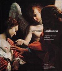 Giovanni Lanfranco. Un pittore barocco tra Parma, Roma e Napoli. Catalogo della mostra (Colorno, 8...