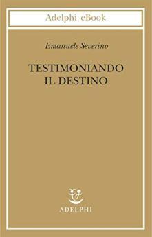 Testimoniando il destino di [Severino, Emanuele]