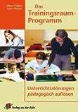 Das Trainingsraum-Programm: Unterrichtsstörungen pädagogisch auflösen