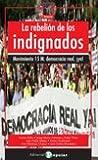 La rebelión de los indignados: Movimiento 15m: Democracia Real ¡ya!