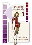 Il disegno per la moda. Ideazione e progettazione. Per gli Ist. professionali per l'industria e l'artigianato. Con espansione online: 1