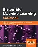 Ensemble Machine Learning Cookbook: Over 35 practical recipes to explore ensemble machine learning techniques using Python