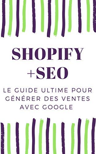 Shopify E-commerce et SEO : Générer des milliers de ventes avec google et le référencement web.