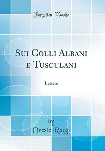 Sui Colli Albani E Tusculani: Lettere (Classic Reprint)