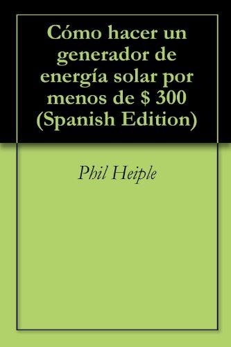 Cómo hacer un generador de energía solar por menos de $ 300