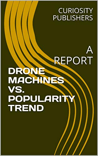 DRONE MACHINES VS. POPULARITY TREND: A REPORT (English Edition)