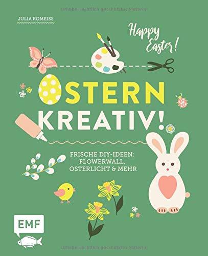 Ostern kreativ!: Frische DIY-Ideen: Flowerwall, Osterlicht und mehr