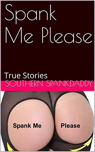 Spank Me Please True Stories English Edition De Spankdaddy Southern