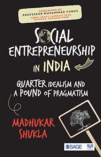 Social Entrepreneurship in India : Quarter Idealism and a Pound of Pragmatism