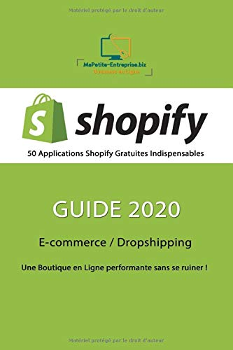 SHOPIFY - 50 Applications Gratuites Indispensables - Guide 2020: E-commerce / Dropshipping | Une...