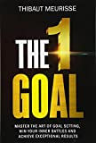 The One Goal: Master the Art of Goal Setting, Win Your Inner Battles, And Achieve Exceptional Results (Free Workbook Included): Volume 2