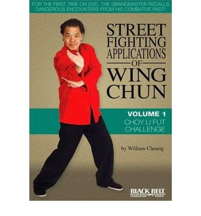 [ Street Fighting Applications of Wing Chun Choy Li Fut Challenge ] [ STREET FIGHTING APPLICATIONS...