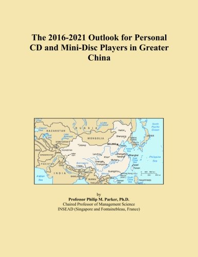 The 2016-2021 Outlook for Personal CD and Mini-Disc Players in Greater China
