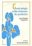 Gynécologie endocrinienne du praticien : Bases théoriques et conduite pratique