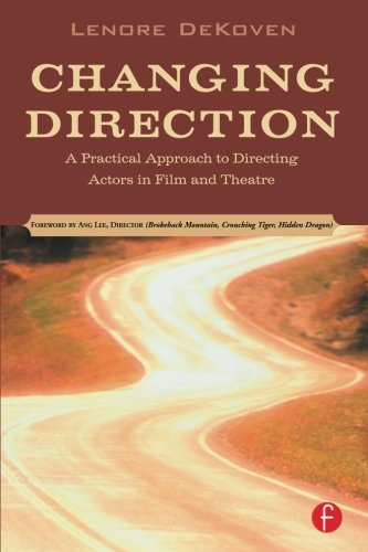 Changing Direction: A Practical Approach to Directing Actors in Film and Theatre: Foreword by Ang Le