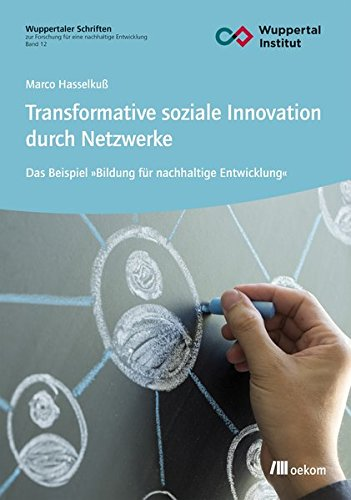 Transformative soziale Innovation durch Netzwerke: Das Beispiel 'Bildung für nachhaltige Entwicklung' (Wuppertaler Forschungsschriften)