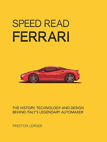 Speed Read Ferrari: The History, Technology and Design Behind Italy's Legendary Automaker (English Edition)