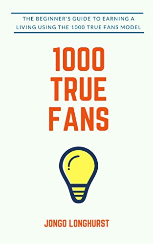 1000 True Fans: Use Kevin Kelly's Simple Idea to Earn A Living Doing What You Love (English Edition) de [Longhurst, Jongo]