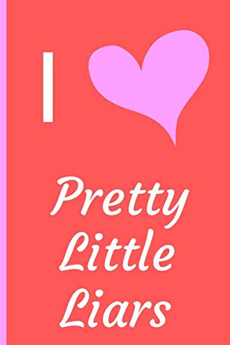 "I Love Pretty Little Liars: Fan Novelty Notebook / Journal / Diary 120 Lined Pages (6"" x 9"") Medium Portable Size"