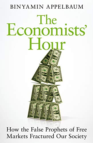 Image result for The Economists' Hour: False Prophets, Free Markets, and the Fracture of Society