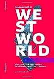 Westworld: Un vademecum per orientarsi in un mondo vero come la finzione