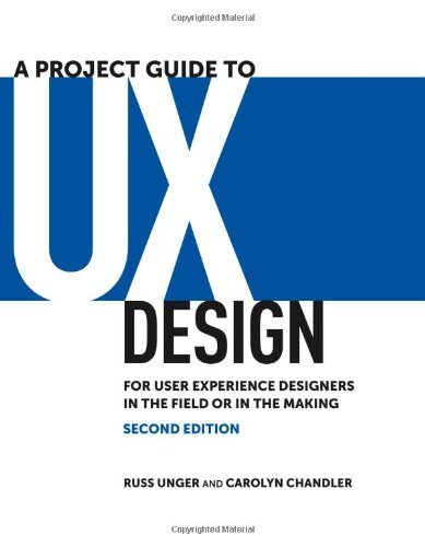 A Project Guide to UX Design: For user experience designers in the field or in the making (2nd Edition) (Voices That Matter) by Unger, Russ, Chandler, Carolyn (2012) Paperback
