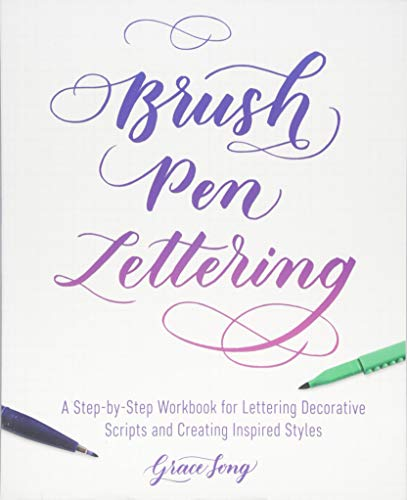 Brush Pen Lettering: A Step-by-Step Workbook for Learning Decorative Scripts and Creating Inspired...
