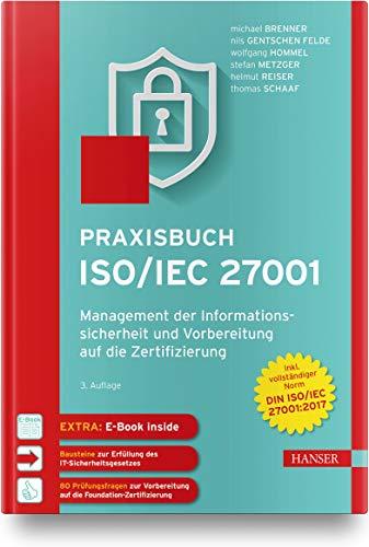 Praxisbuch ISO/IEC 27001: Management der Informationssicherheit und Vorbereitung auf die Zertifizierung. Zur Norm DIN ISO/IEC 27001:2017. Inkl. E-Book