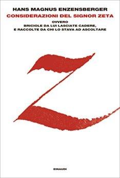 Considerazioni del signor Zeta: ovvero Briciole da lui lasciate cadere, e raccolte da chi lo stava ad ascoltare (L'Arcipelago Einaudi Vol. 222) di [Enzensberger, Hans Magnus]