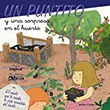 Un puntito y una sorpresa en el huerto: El cuento que te cuenta la vida escondida del huerto (Educandando) de Alicia Se (1 mar 2011) Tapa blanda