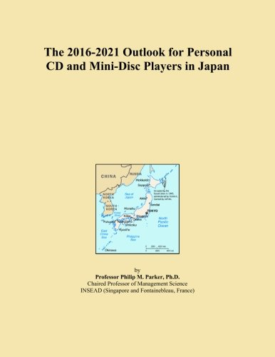 The 2016-2021 Outlook for Personal CD and Mini-Disc Players in Japan