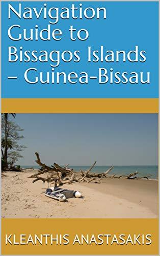 Navigation Guide to  Bissagos Islands – Guinea-Bissau by [Anastasakis, Kleanthis, Bernardo Silva Gomes, Conceicao]