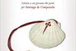 – Quello che le guide non dicono. Lettera a un giovane che parte per Santiago de Compostela PDF Libri Gratis